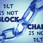 DLT IS NOT BLOCKCHAIN, BLOCKCHAIN IS NOT DLT!
